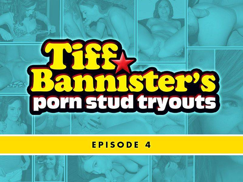 Tiff Bannister's Porn Stud Tryouts – Episode 4