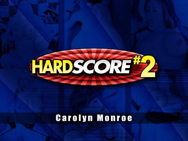 HardSCORE 2 with Carolyn Monroe
