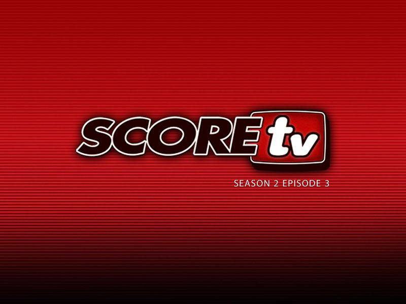 SCOREtv Season 2 Episode 3