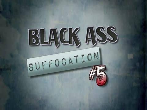 Black Ass Suffocation 5