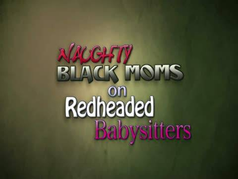 Naughty Black Moms On Redheaded Babysitter
